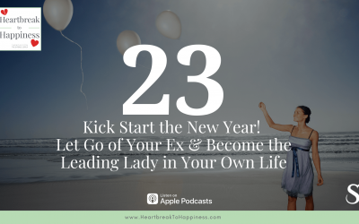 Ep 23: Kick Start the New Year! Let Go of Your Ex & Become the Leading Lady in Your Own Life